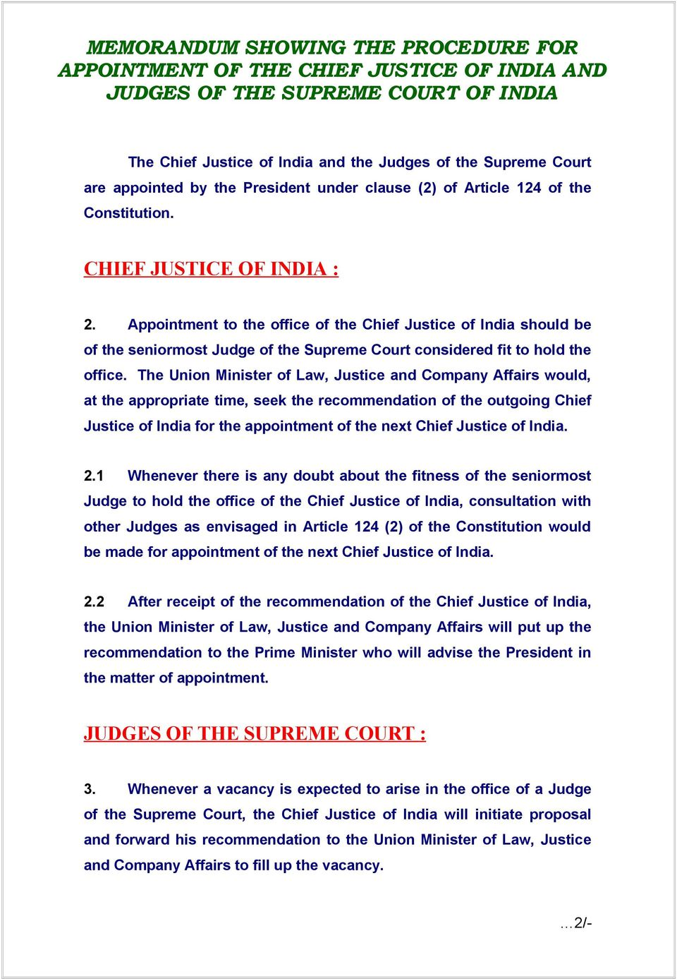 Appointment to the office of the Chief Justice of India should be of the seniormost Judge of the Supreme Court considered fit to hold the office.