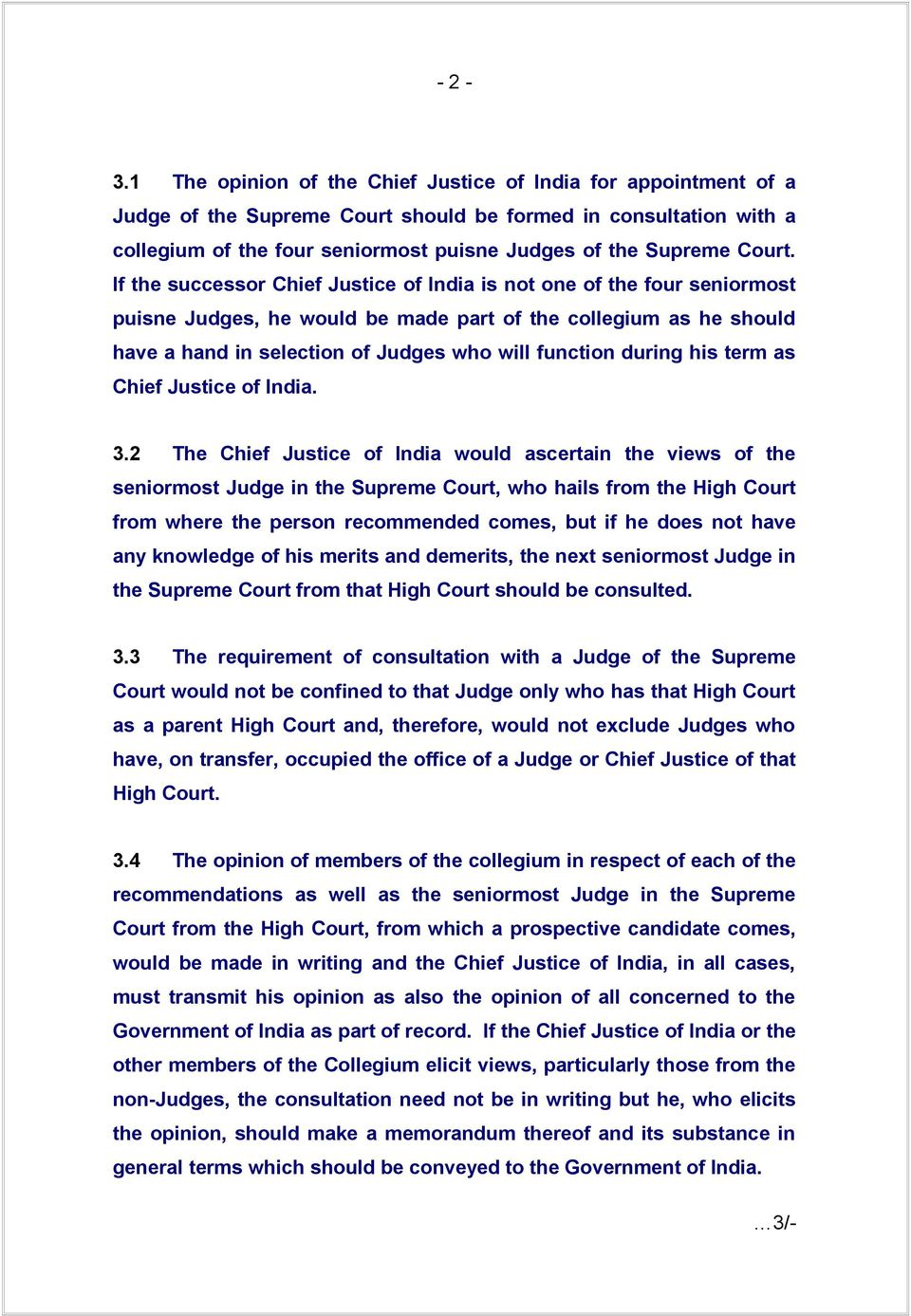 If the successor Chief Justice of India is not one of the four seniormost puisne Judges, he would be made part of the collegium as he should have a hand in selection of Judges who will function