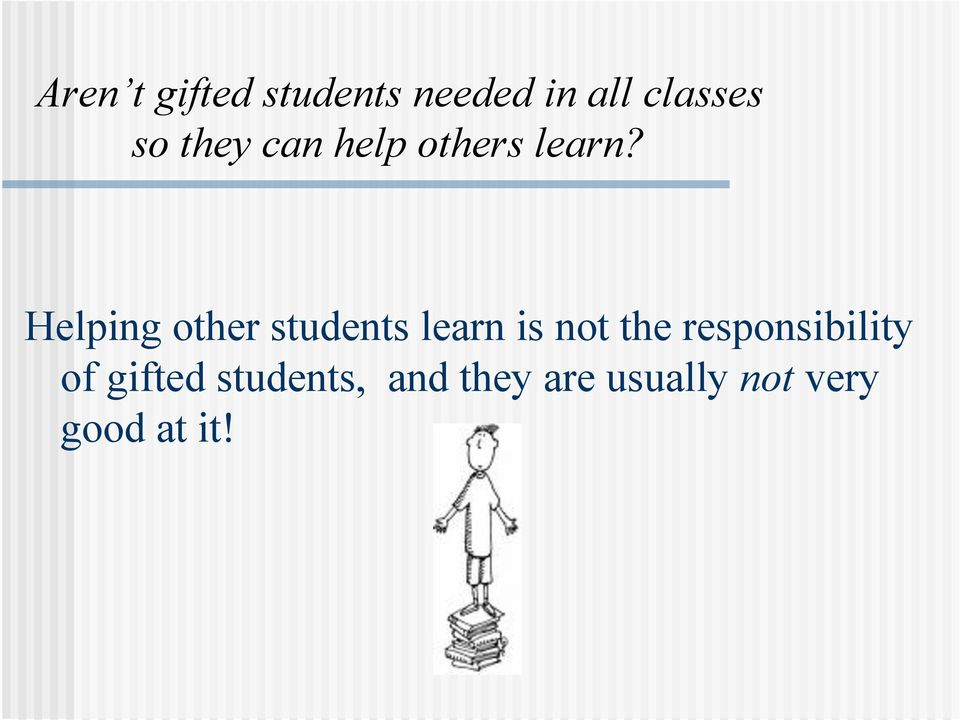 Helping other students learn is not the