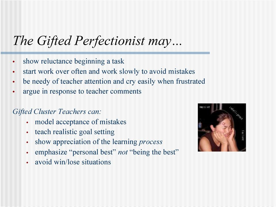 teacher comments Gifted Cluster Teachers can: model acceptance of mistakes teach realistic goal setting