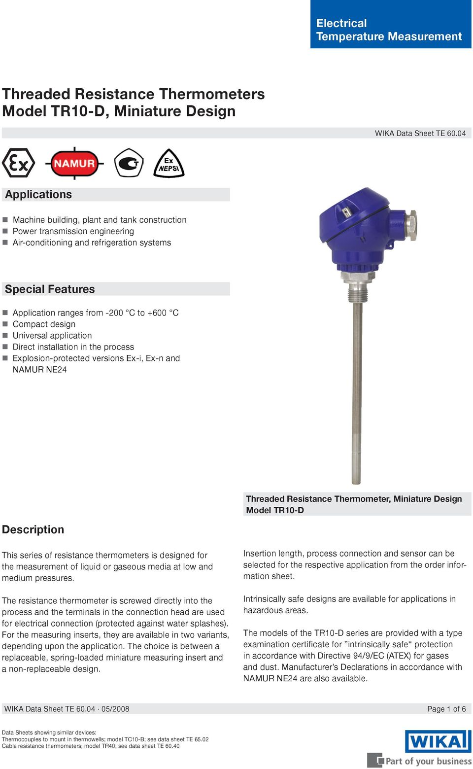 Compact design Universal application Direct installation in the process Explosion-protected versions Ex-i, Ex-n and NAMUR NE24 Threaded Resistance Thermometer, Miniature Design Model TR10-D