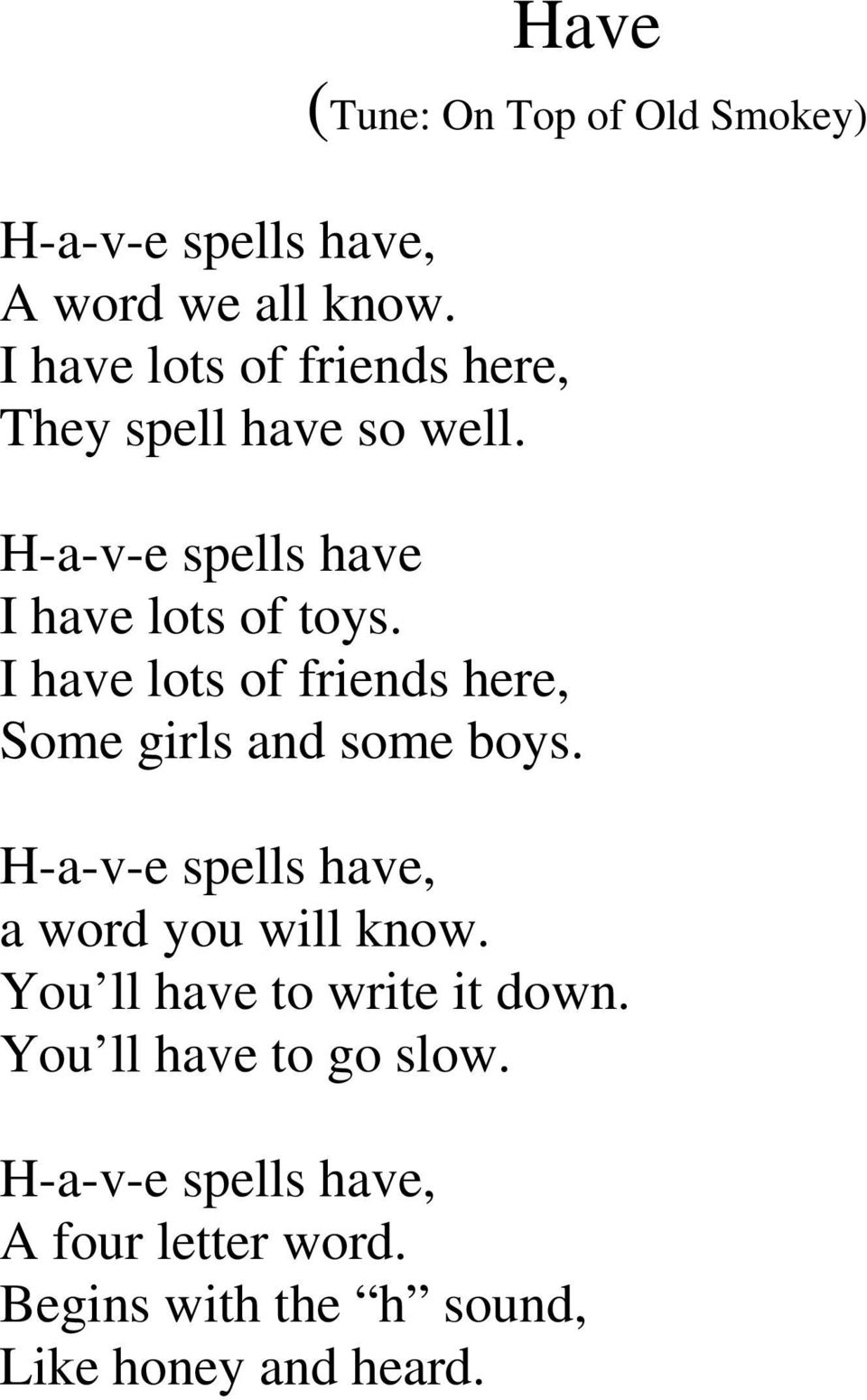 I have lots of friends here, Some girls and some boys. H-a-v-e spells have, a word you will know.