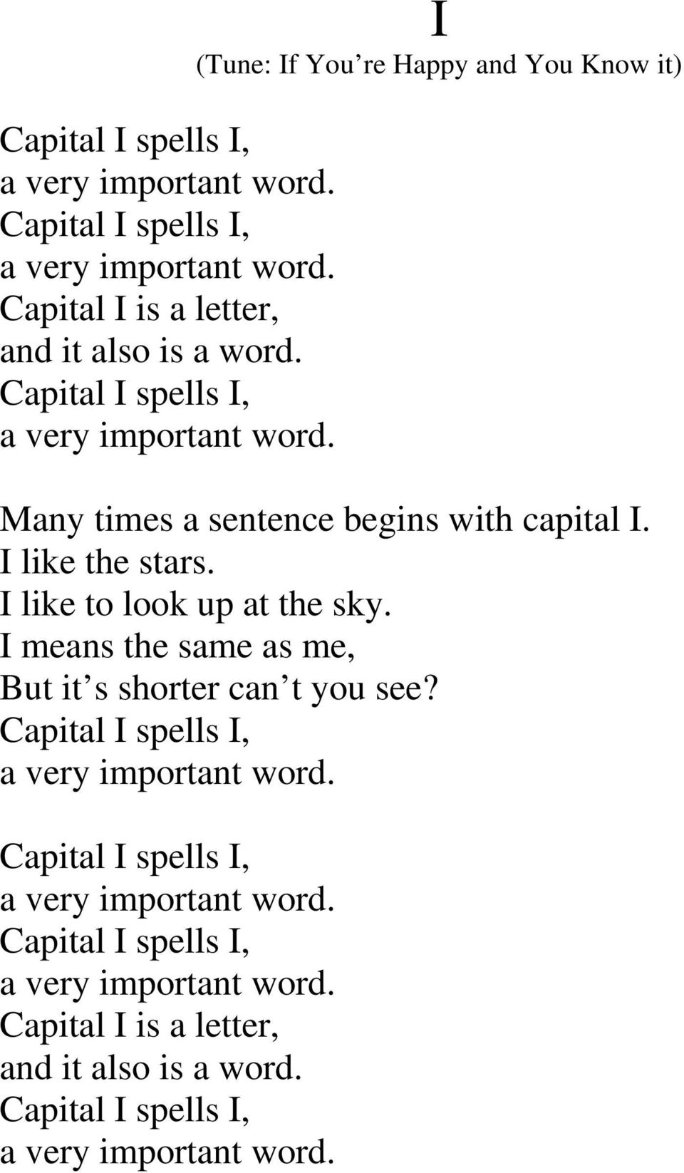 I like the stars. I like to look up at the sky. I means the same as me, But it s shorter can t you see? Capital I spells I, a very important word.
