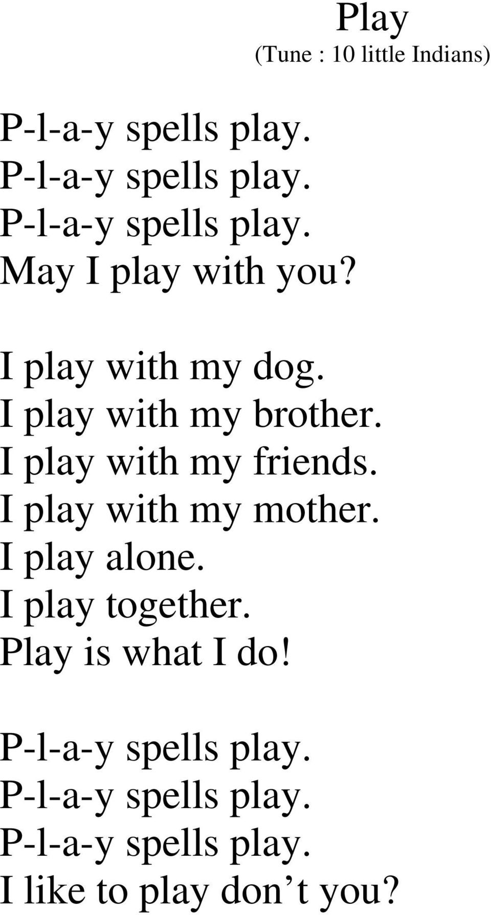 I play with my friends. I play with my mother. I play alone. I play together.