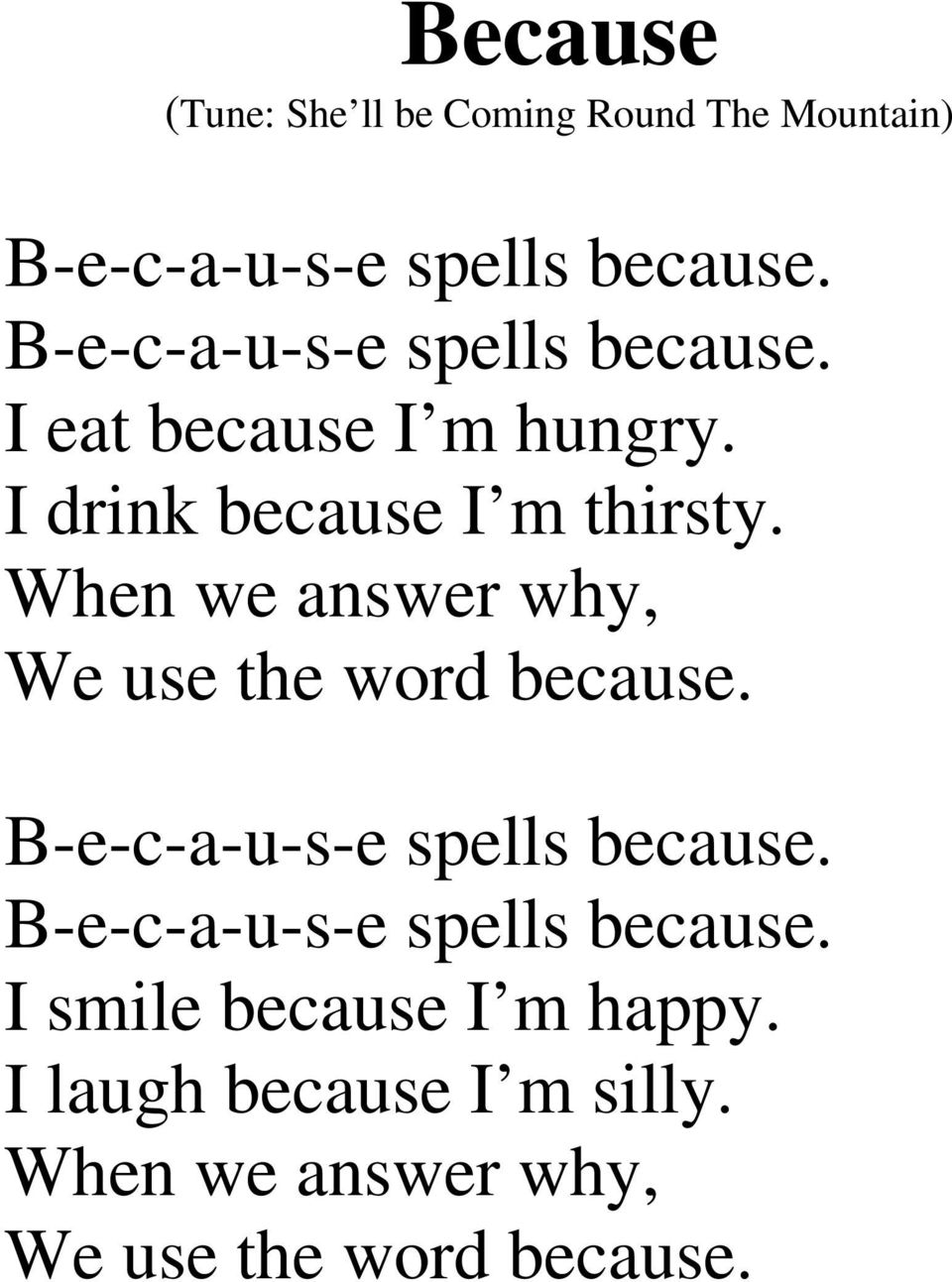 When we answer why, We use the word because. B-e-c-a-u-s-e spells because.