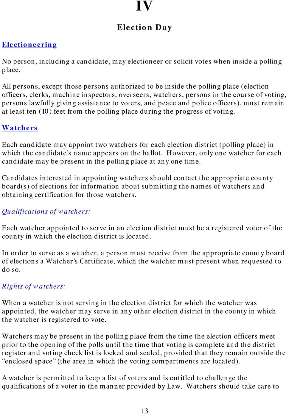 giving assistance to voters, and peace and police officers), must remain at least ten (10) feet from the polling place during the progress of voting.