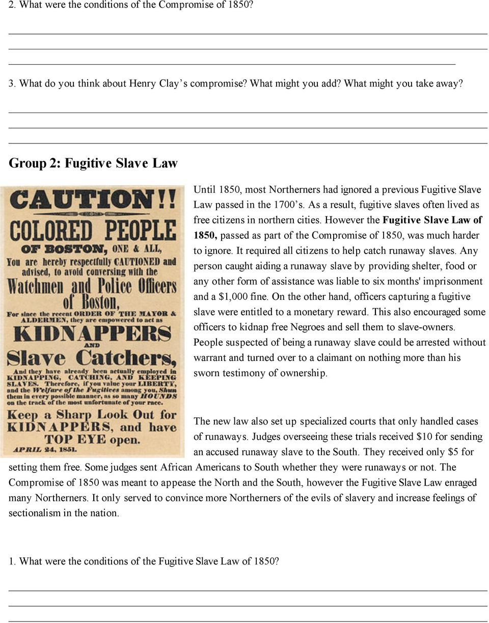 However the Fugitive Slave Law of 1850, passed as part of the Compromise of 1850, was much harder to ignore. It required all citizens to help catch runaway slaves.