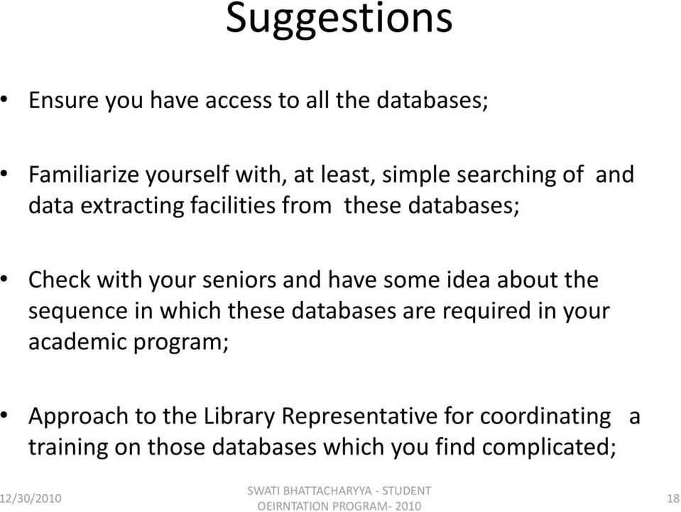 some idea about the sequence in which these databases are required in your academic program; Approach