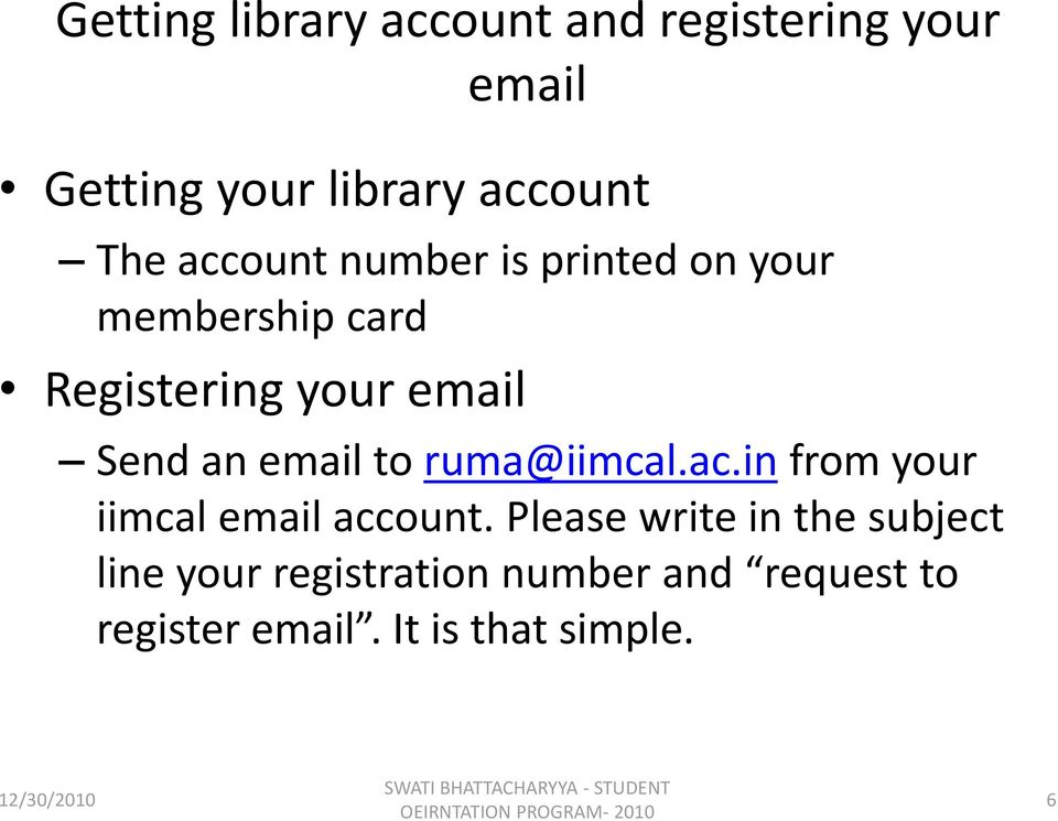 email to ruma@iimcal.ac.in from your iimcal email account.