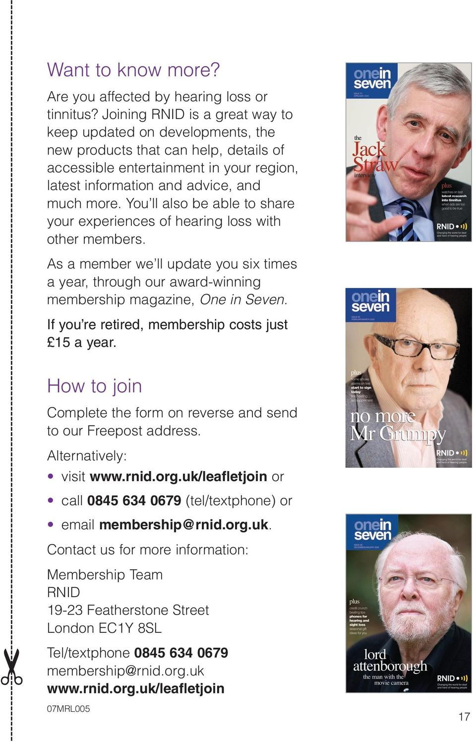You ll also be able to share your experiences of hearing loss with other members. As a member we ll update you six times a year, through our award-winning membership magazine, One in Seven.