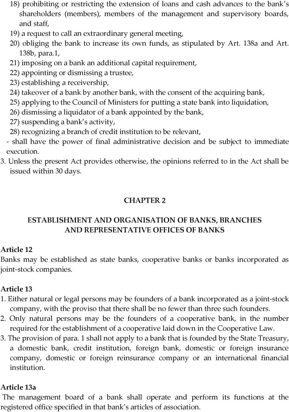 1, 21) imposing on a bank an additional capital requirement, 22) appointing or dismissing a trustee, 23) establishing a receivership, 24) takeover of a bank by another bank, with the consent of the