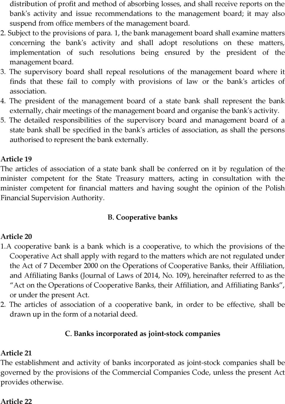 1, the bank management board shall examine matters concerning the bank's activity and shall adopt resolutions on these matters, implementation of such resolutions being ensured by the president of