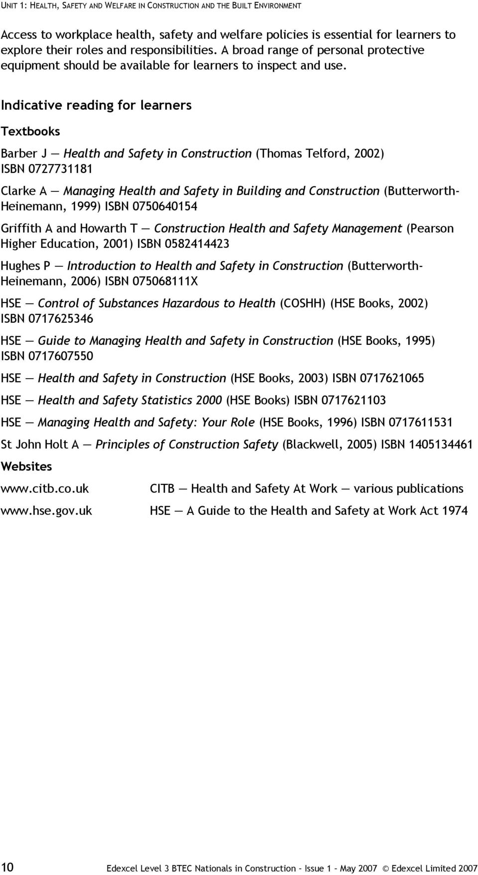 Indicative reading for learners Textbooks Barber J Health and Safety in Construction (Thomas Telford, 2002) ISBN 0727731181 Clarke A Managing Health and Safety in Building and Construction