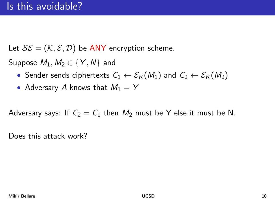 2 E K (M 2 ) Adversary A knows that M 1 = Y Adversary says: If C 2 = C 1
