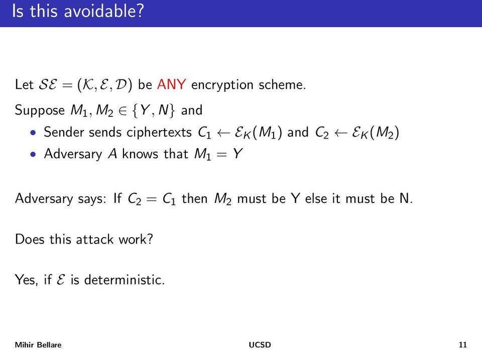 (M 2 ) Adversary A knows that M 1 = Y Adversary says: If C 2 = C 1 then M 2