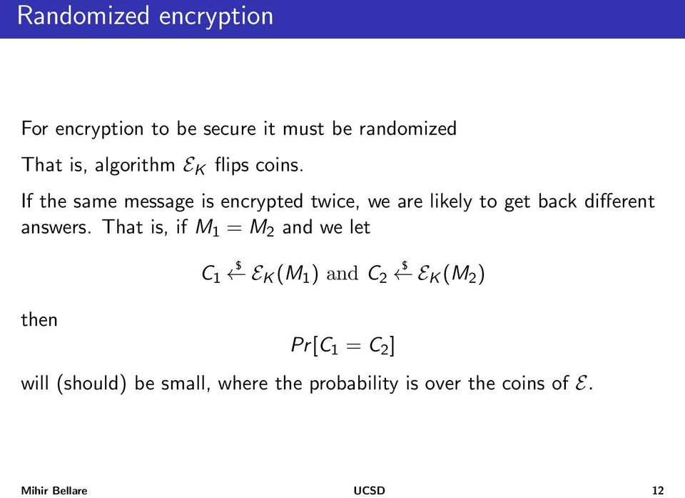 If the same message is encrypted twice, we are likely to get back different answers.