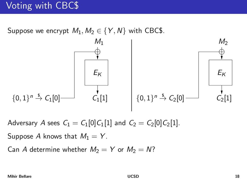 Adversary A sees C 1 = C 1 [0]C 1 [1] and C 2 = C 2 [0]C 2 [1].