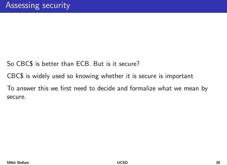 CBC$ is widely used so knowing whether it is secure is