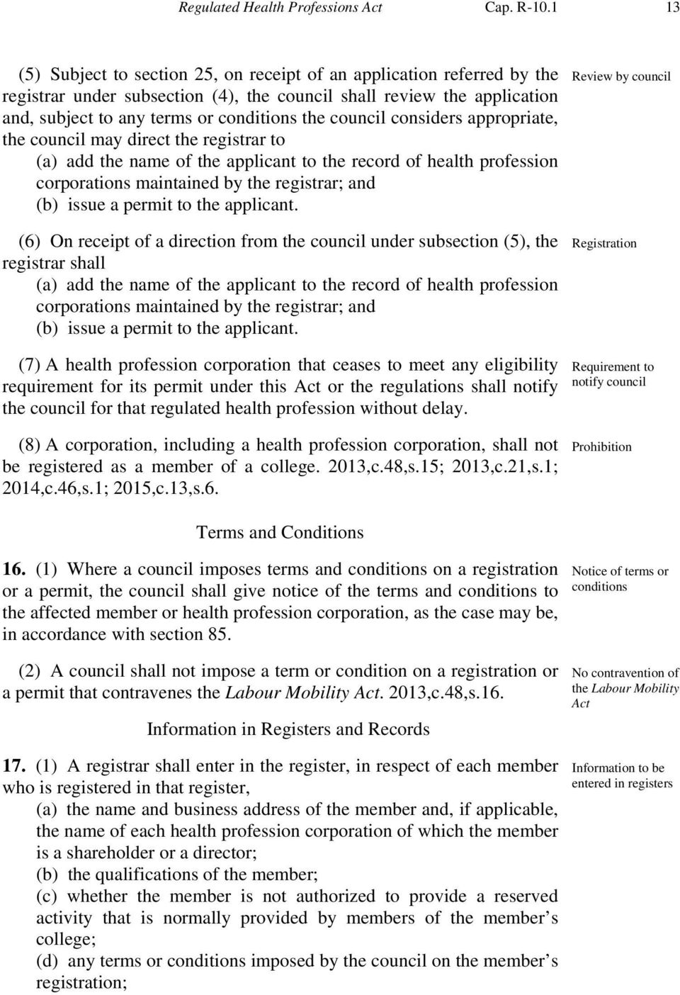 council considers appropriate, the council may direct the registrar to (a) add the name of the applicant to the record of health profession corporations maintained by the registrar; and (b) issue a