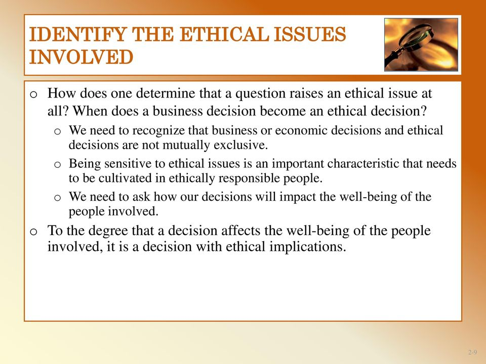 o We need to recognize that business or economic decisions and ethical decisions are not mutually exclusive.