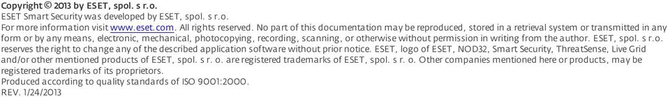 without permission in writing from the author. ESET, spol. s r.o. reserves the right to change any of the described application software without prior notice.