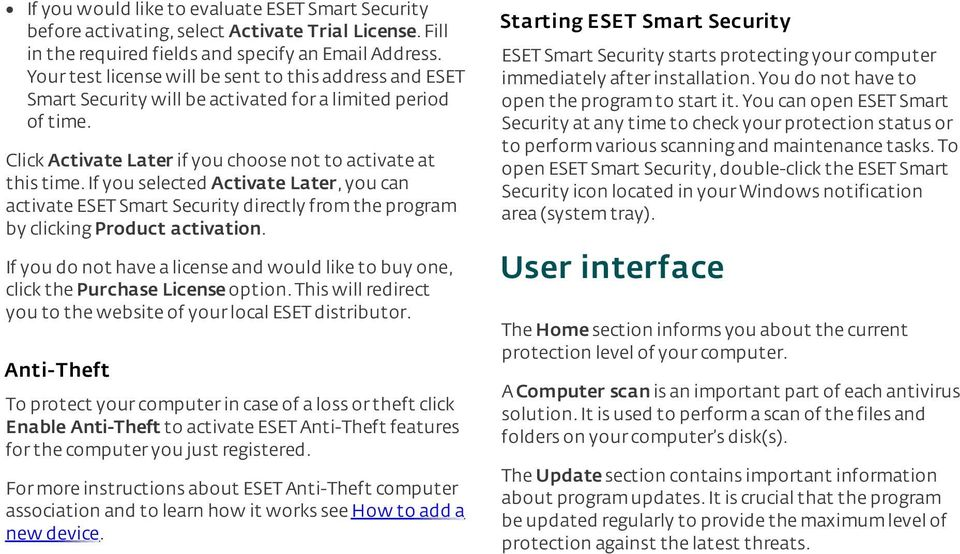 If you selected Activate Later, you can activate ESET Smart Security directly from the program by clicking Product activation.