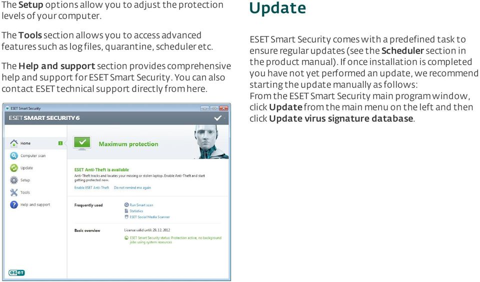 ESET Smart Security comes with a predefined task to ensure regular updates (see the Scheduler section in the product manual).
