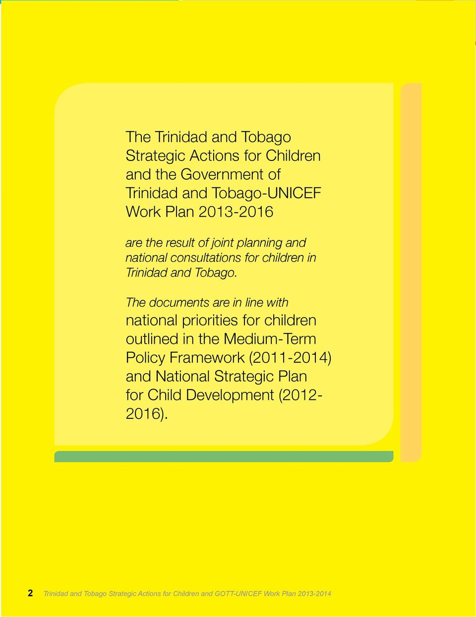 The documents are in line with national priorities for children outlined in the Medium-Term Policy Framework (2011-2014)