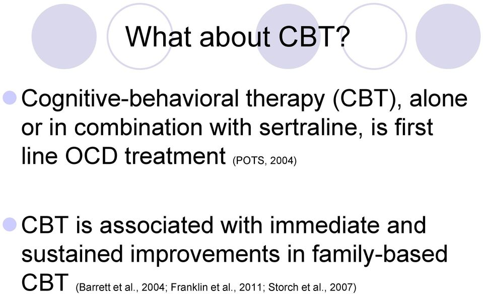 sertraline, is first line OCD treatment (POTS, 2004) CBT is