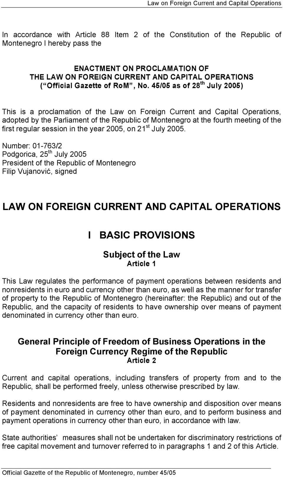 45/05 as of 28 th July 2005) This is a proclamation of the Law on Foreign Current and Capital Operations, adopted by the Parliament of the Republic of Montenegro at the fourth meeting of the first