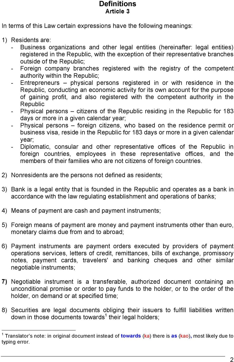 Republic; - Entrepreneurs physical persons registered in or with residence in the Republic, conducting an economic activity for its own account for the purpose of gaining profit, and also registered
