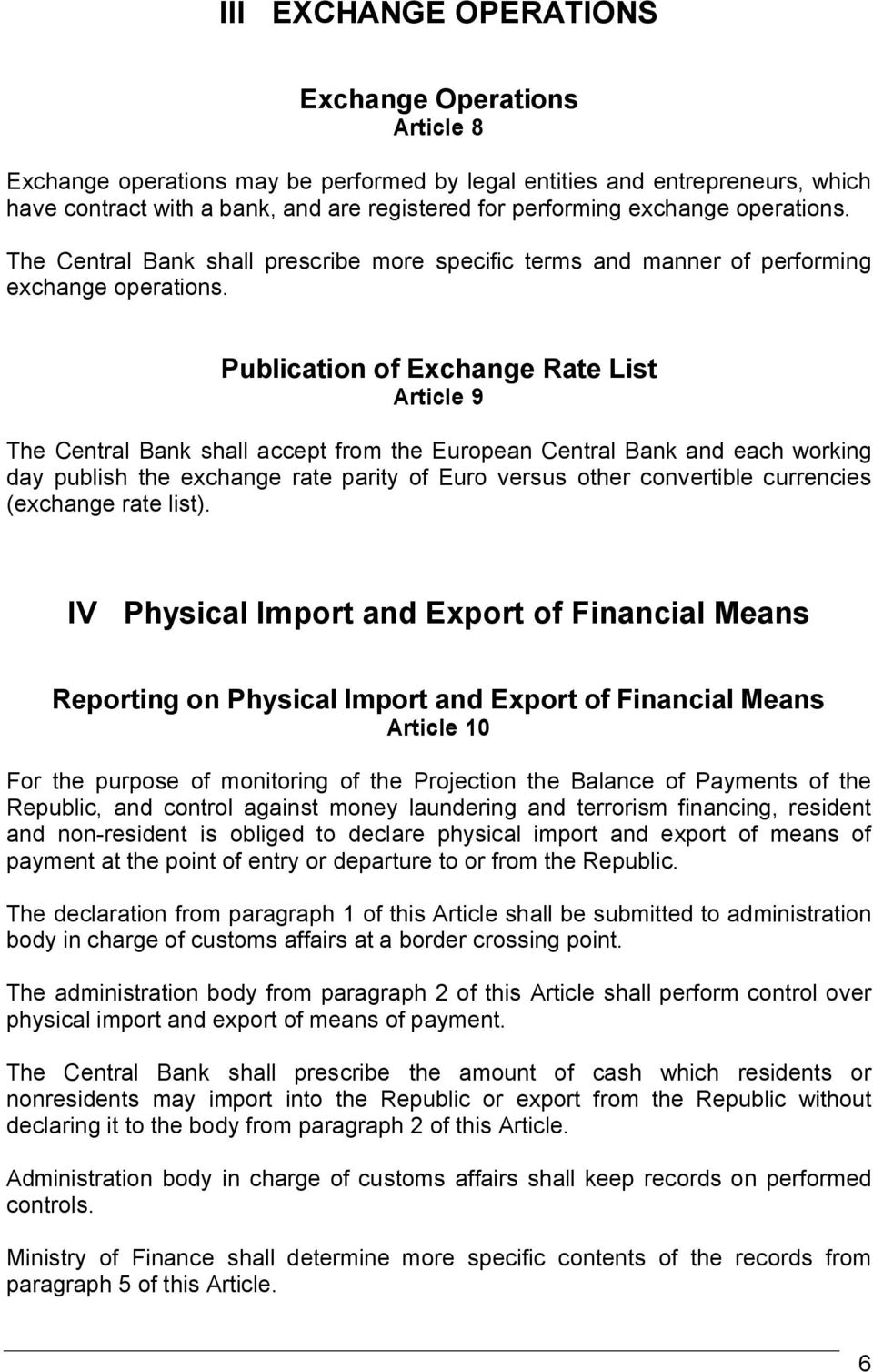 Publication of Exchange Rate List Article 9 The Central Bank shall accept from the European Central Bank and each working day publish the exchange rate parity of Euro versus other convertible