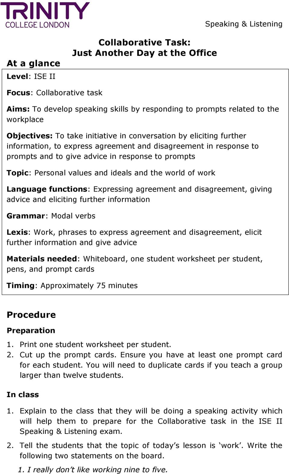 ideals and the world of work Language functions: Expressing agreement and disagreement, giving advice and eliciting further information Grammar: Modal verbs Lexis: Work, phrases to express agreement
