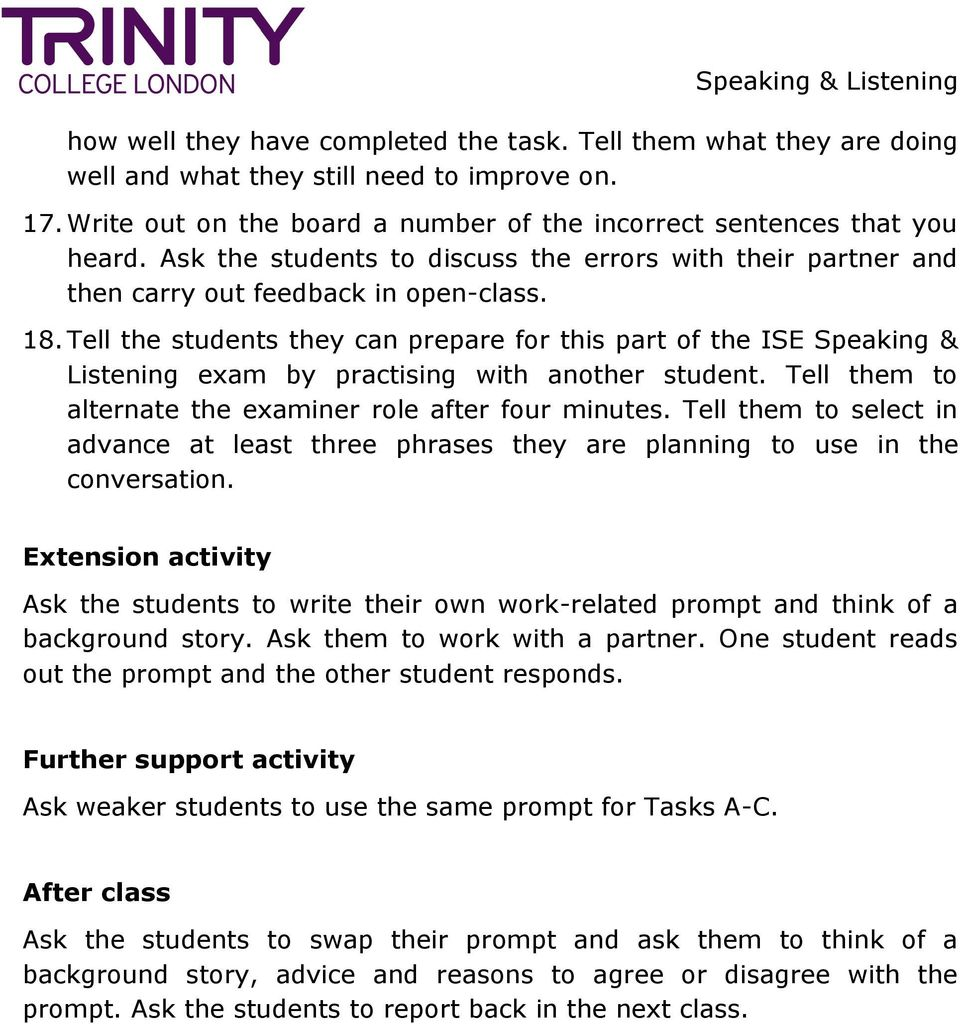 Tell the students they can prepare for this part of the ISE Speaking & Listening exam by practising with another student. Tell them to alternate the examiner role after four minutes.