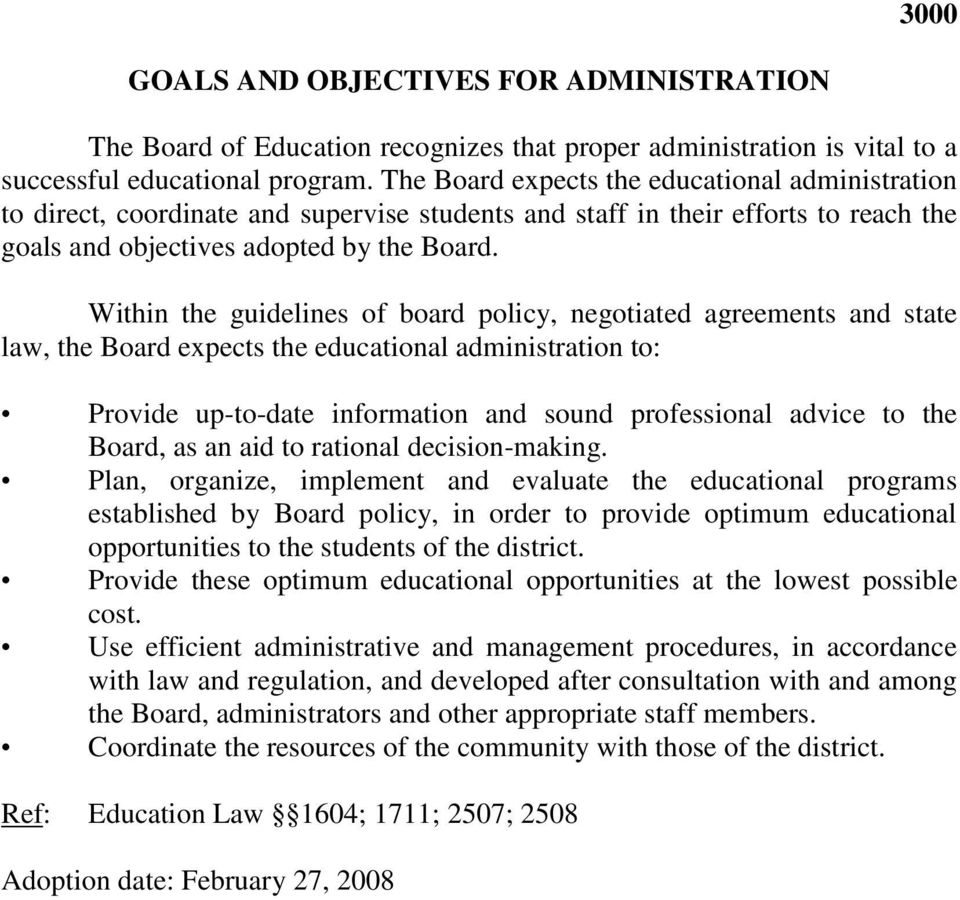 Within the guidelines of board policy, negotiated agreements and state law, the Board expects the educational administration to: Provide up-to-date information and sound professional advice to the