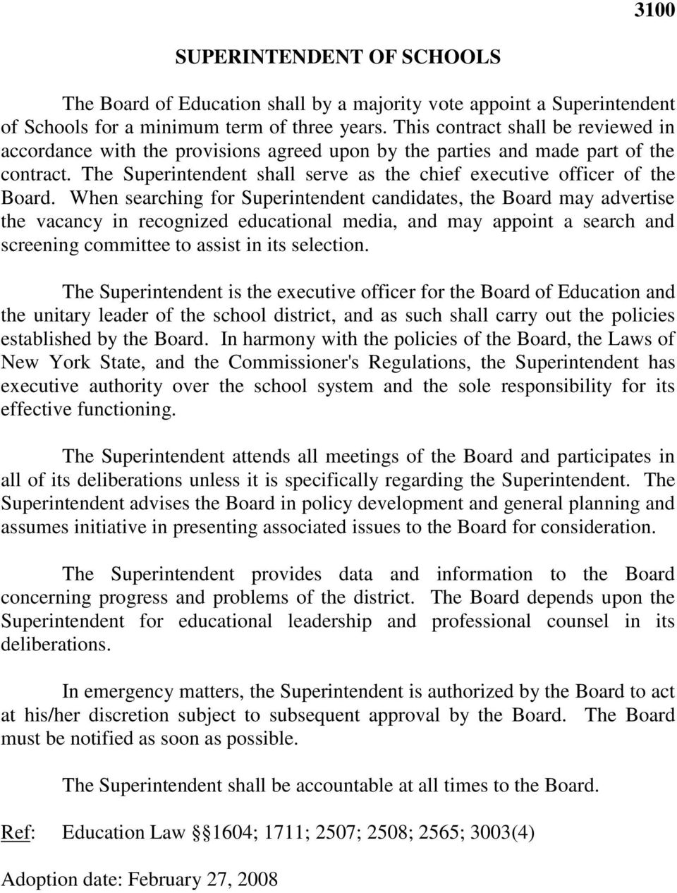 When searching for Superintendent candidates, the Board may advertise the vacancy in recognized educational media, and may appoint a search and screening committee to assist in its selection.