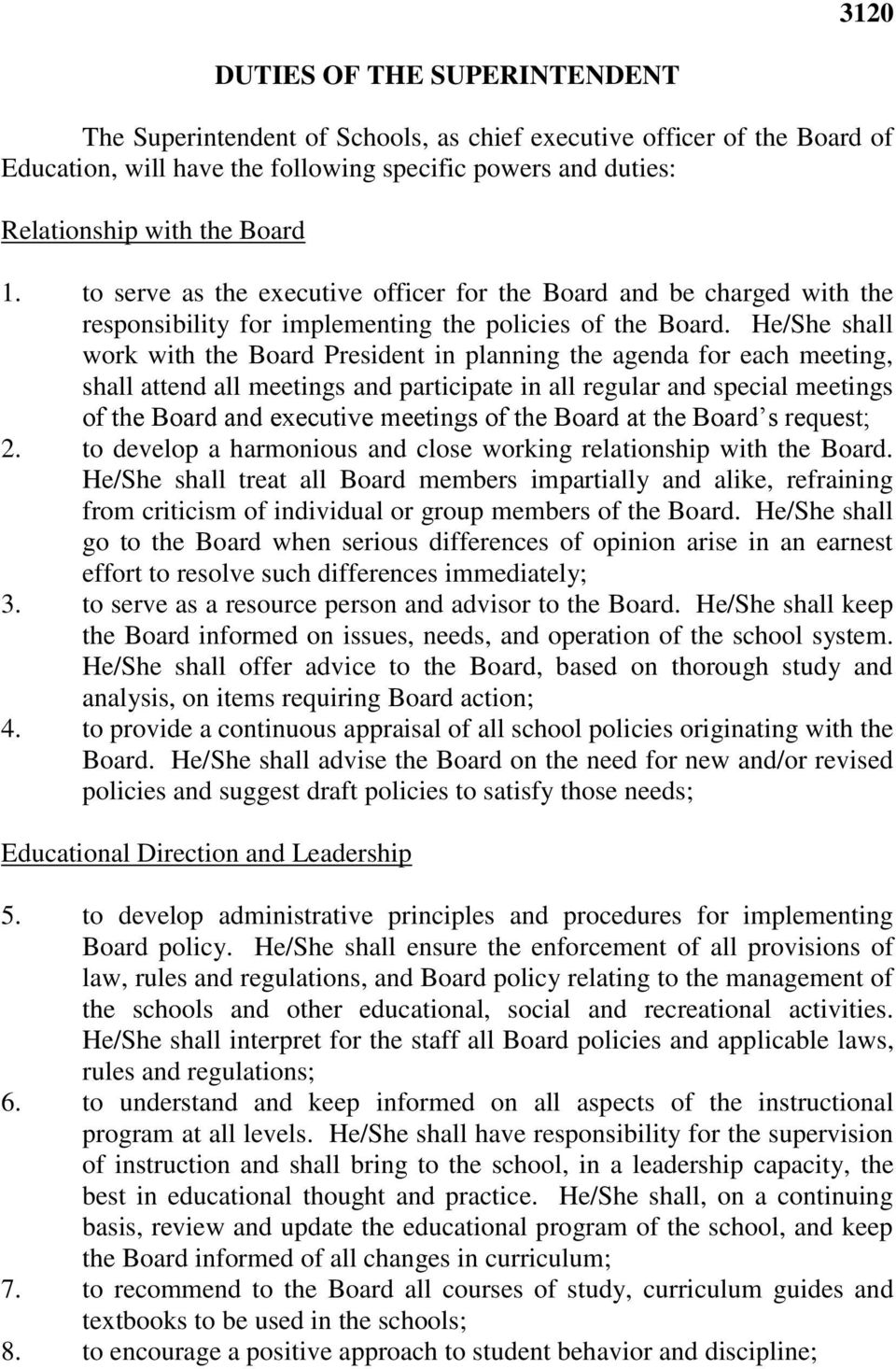 He/She shall work with the Board President in planning the agenda for each meeting, shall attend all meetings and participate in all regular and special meetings of the Board and executive meetings