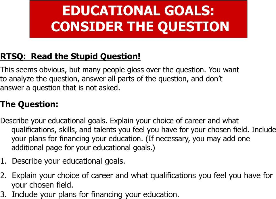 Explain your choice of career and what qualifications, skills, and talents you feel you have for your chosen field. Include your plans for financing your education.