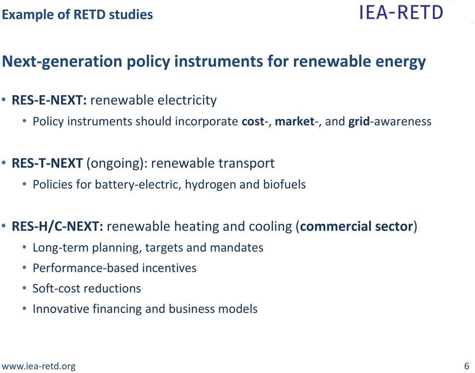 battery-electric, hydrogen and biofuels RES-H/C-NEXT: renewable heating and cooling (commercial sector) Long-term planning,