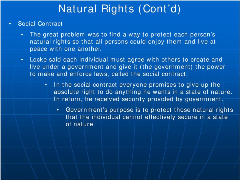 Locke said each individual must agree with others to create and live under a government and give it (the government) the power to make and enforce laws, called the