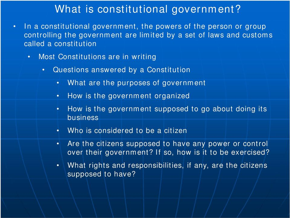 constitution Most Constitutions are in writing Questions answered by a Constitution What are the purposes of government How is the government organized