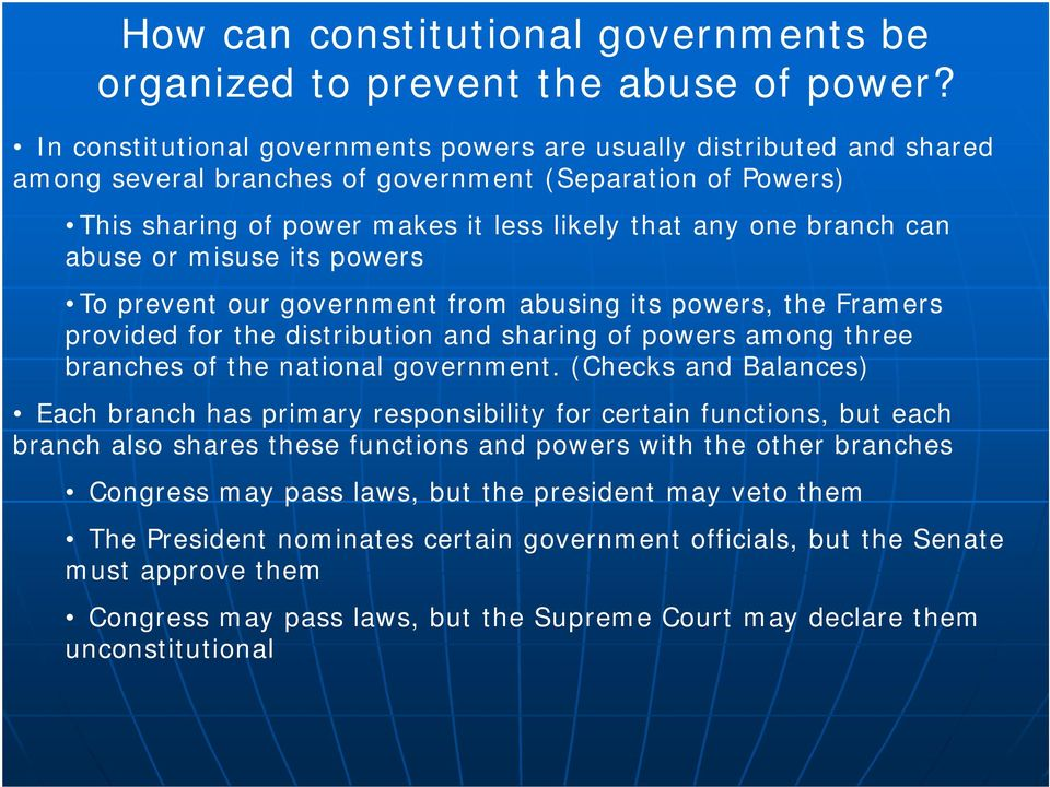 abuse or misuse its powers To prevent our government from abusing its powers, the Framers provided for the distribution and sharing of powers among three branches of the national government.