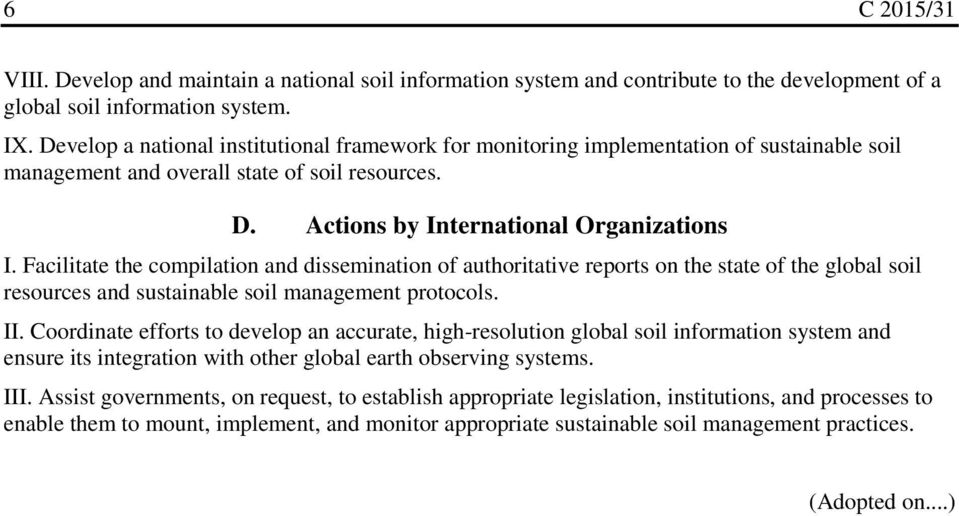 Facilitate the compilation and dissemination of authoritative reports on the state of the global soil resources and sustainable soil management protocols. II.