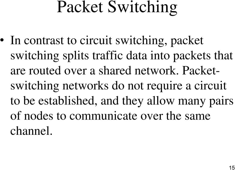 Packetswitching networks do not require a circuit to be established,