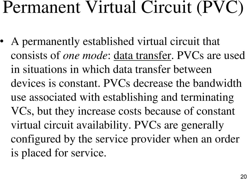 PVCs decrease the bandwidth use associated with establishing and terminating VCs, but they increase costs