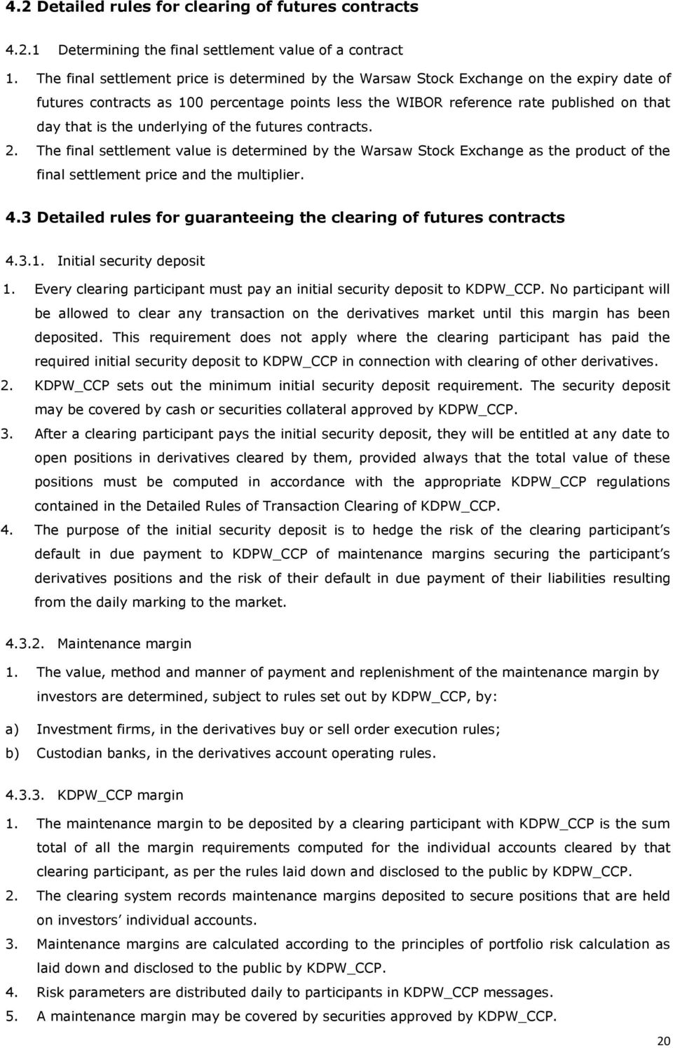 underlying of the futures contracts. 2. The final settlement value is determined by the Warsaw Stock Exchange as the product of the final settlement price and the multiplier. 4.