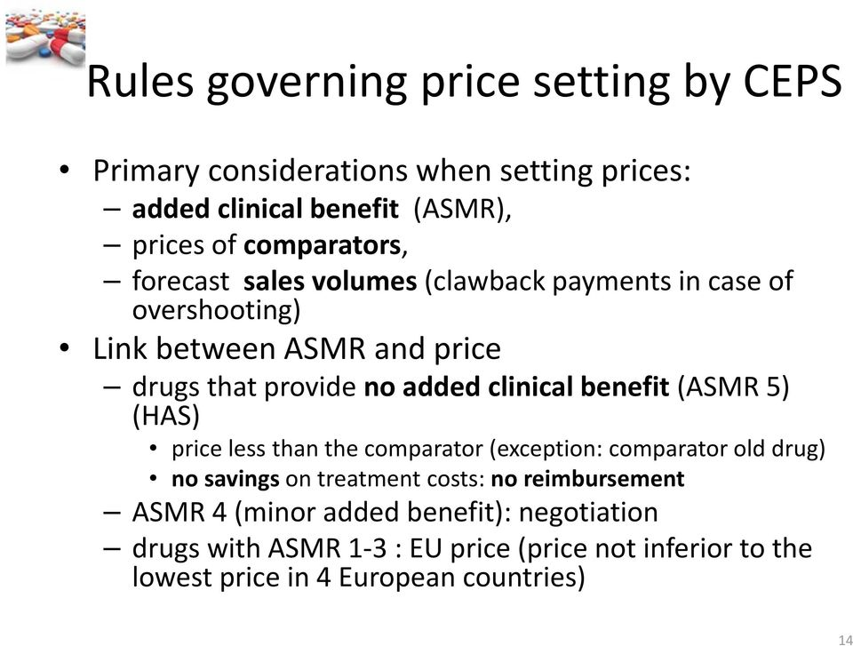 benefit (ASMR 5) (HAS) price less than the comparator (exception: comparator old drug) no savings on treatment costs: no reimbursement