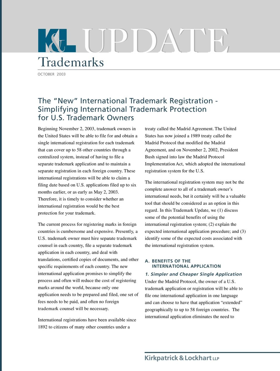 Trademark Owners Beginning November 2, 2003, trademark owners in the United States will be able to file for and obtain a single international registration for each trademark that can cover up to 58
