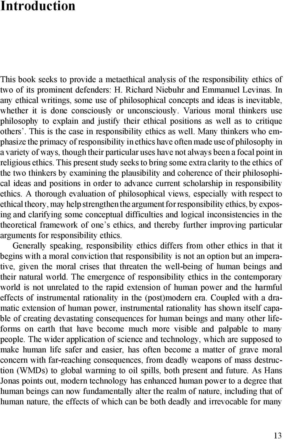 Various moral thinkers use philosophy to explain and justify their ethical positions as well as to critique others. This is the case in responsibility ethics as well.