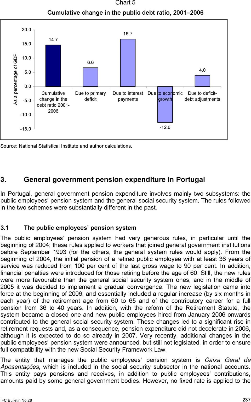 General government pension expenditure in Portugal In Portugal, general government pension expenditure involves mainly two subsystems: the public employees pension system and the general social